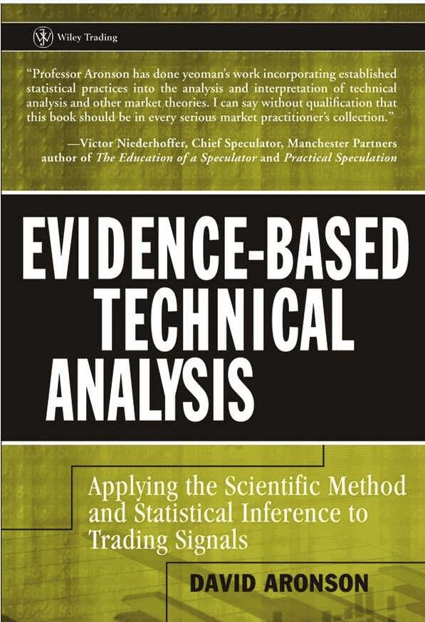 Evidence-Based Technical Analysis: Applying the Scientific Method and Statistical Inference to Trading Signals by David Aronson