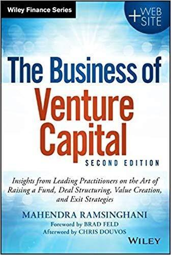 The Business of Venture Capital: Insights from Leading Practitioners on the Art of Raising a Fund, Deal Structuring, Value Creation, and Exit Strategies by MAHENDRA RAMSINGHANI